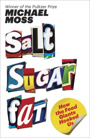 Salt Sugar Fat-How The Food Giants Hooked Us by Michael Moss (Review)